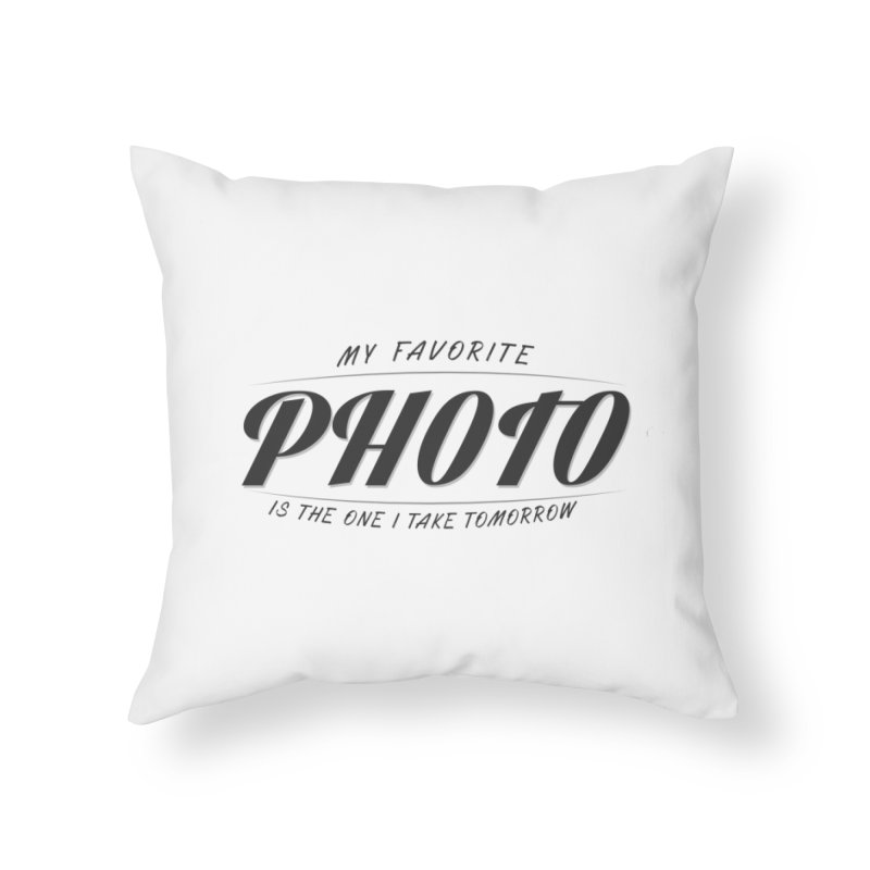My Favorite Photo is the one I take tomorrow Home Throw Pillow by Mrc's Artist Shop