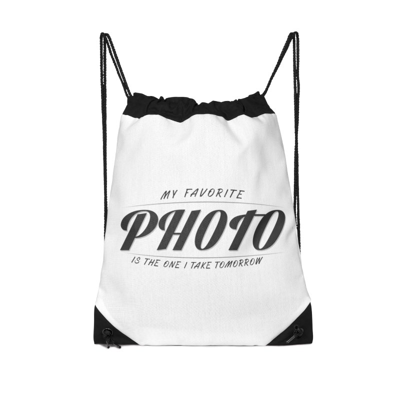 My Favorite Photo is the one I take tomorrow Accessories Drawstring Bag Bag by Mrc's Artist Shop