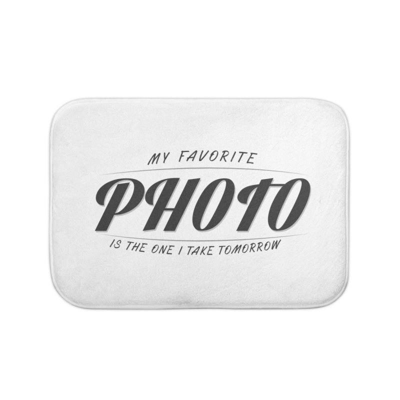 My Favorite Photo is the one I take tomorrow Home Bath Mat by Mrc's Artist Shop