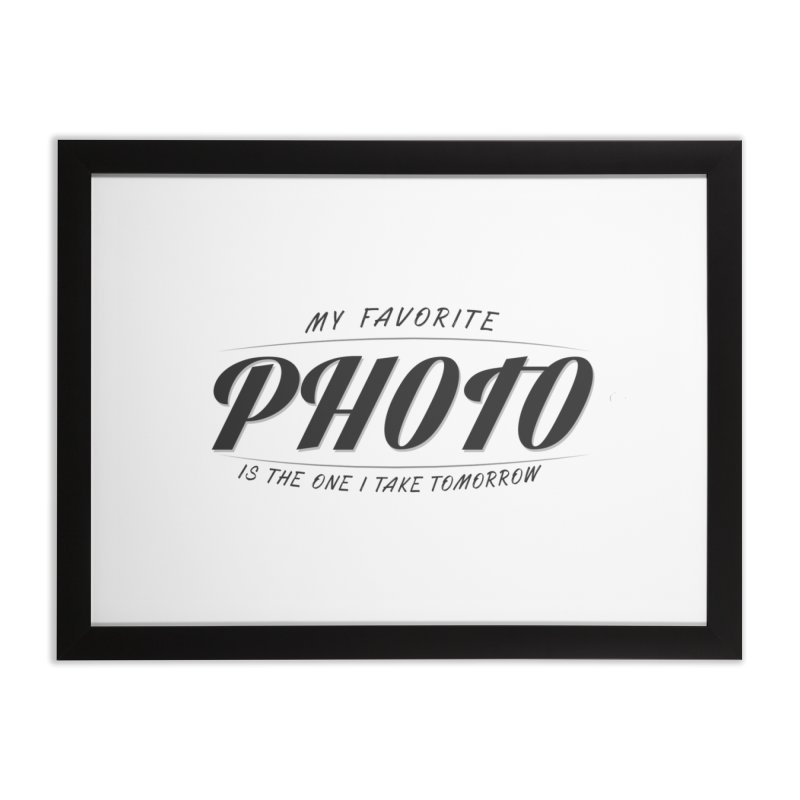 My Favorite Photo is the one I take tomorrow in Framed Fine Art Print Black by Mrc's Artist Shop