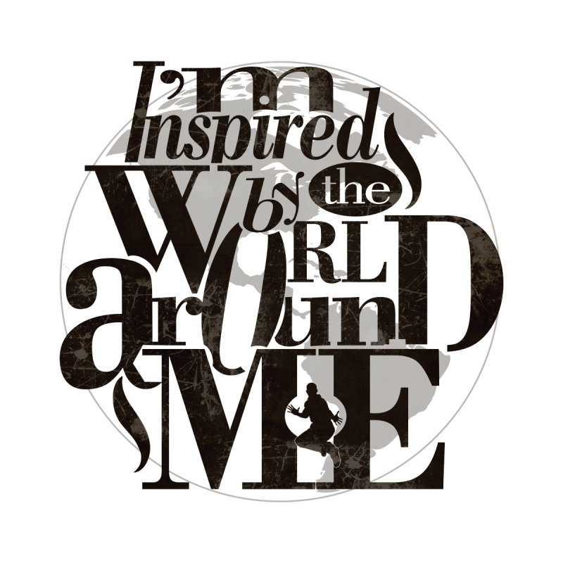 I'm Inspired By The World Around Me Home Framed Fine Art Print by Mrc's Artist Shop