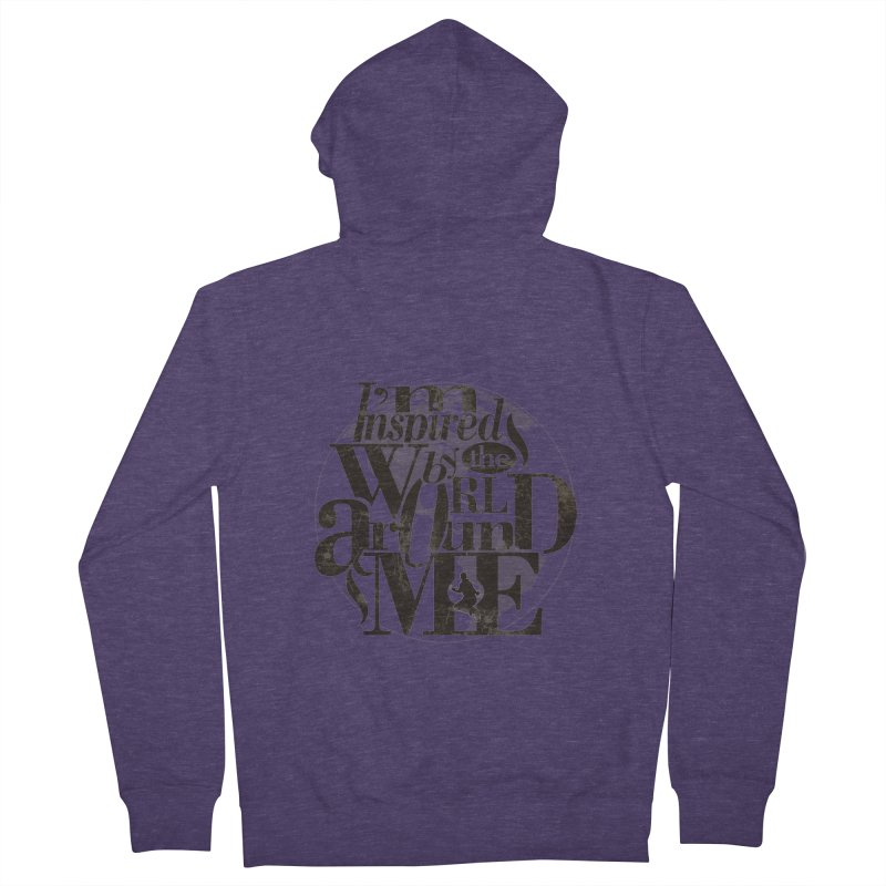 I'm Inspired By The World Around Me Men's Zip-Up Hoody by Mrc's Artist Shop