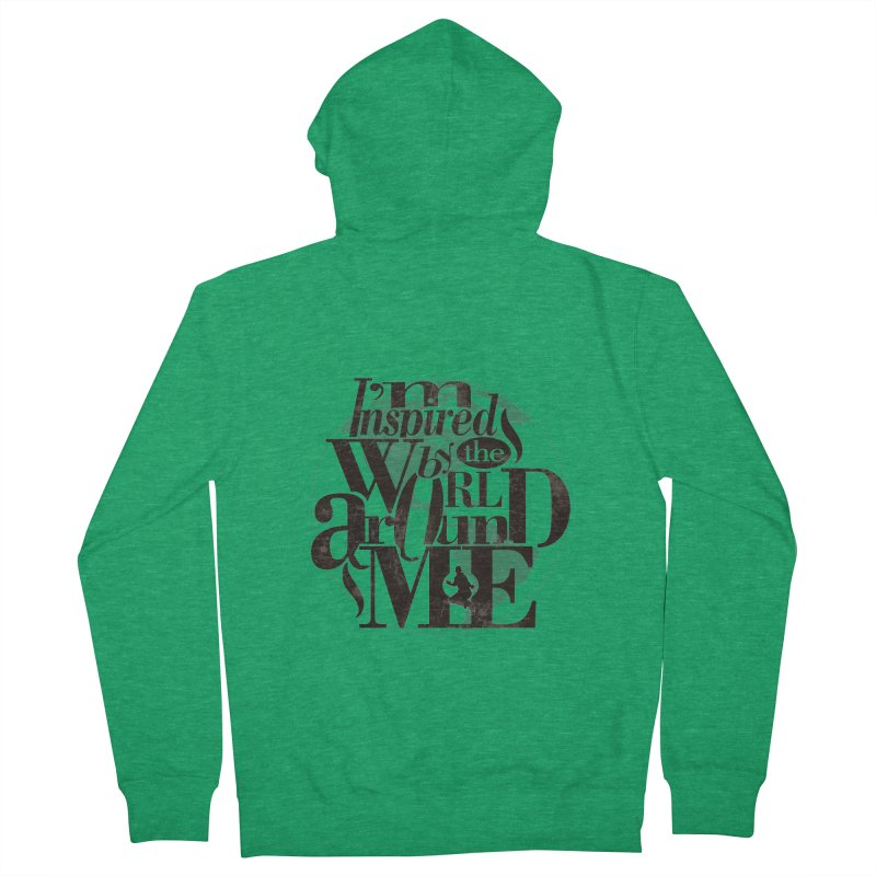 I'm Inspired By The World Around Me Men's French Terry Zip-Up Hoody by Mrc's Artist Shop