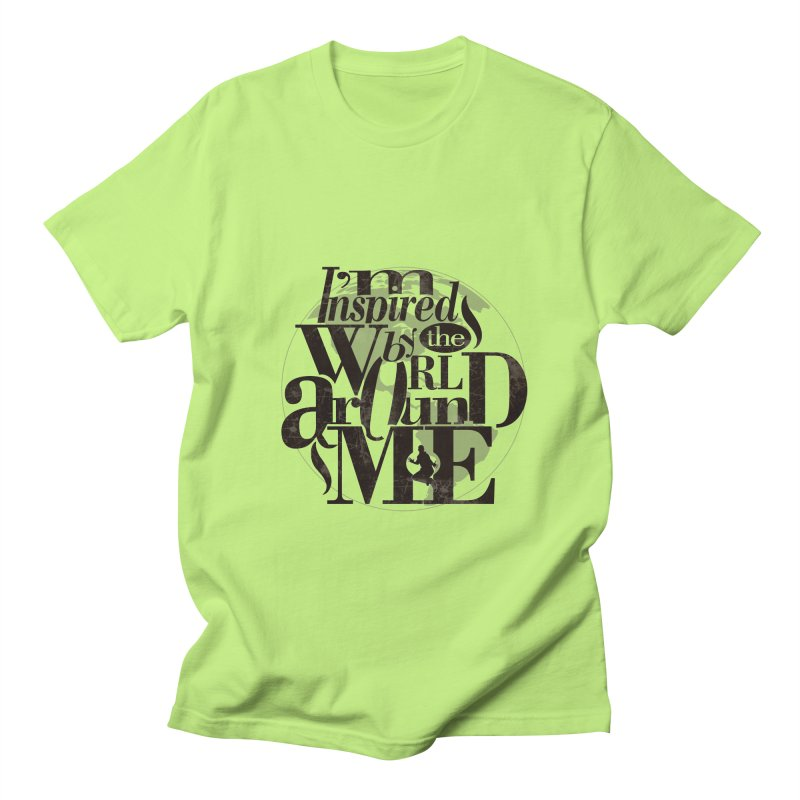 I'm Inspired By The World Around Me Men's Regular T-Shirt by Mrc's Artist Shop