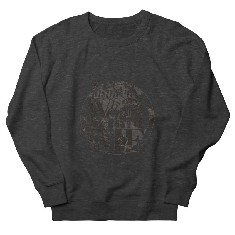 I'm Inspired By The World Around Me Women's French Terry Sweatshirt by Mrc's Artist Shop