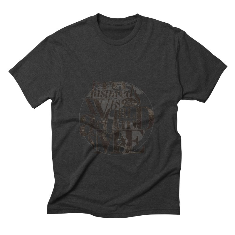 I'm Inspired By The World Around Me Men's Triblend T-Shirt by Mrc's Artist Shop