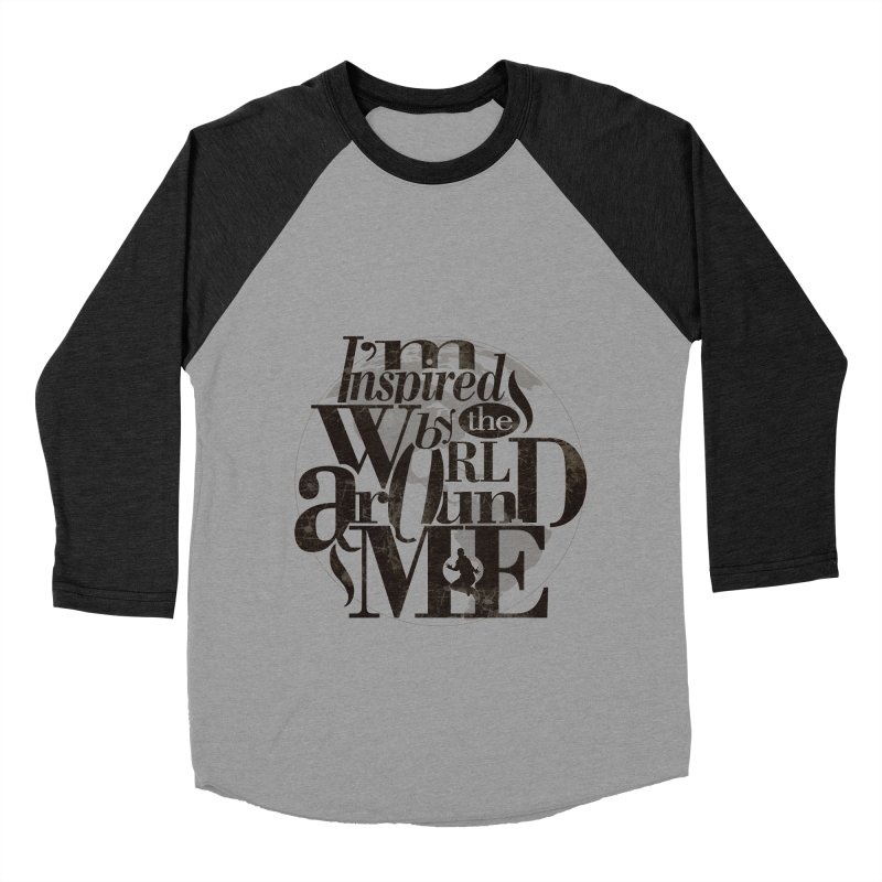 I'm Inspired By The World Around Me Women's Baseball Triblend T-Shirt by Mrc's Artist Shop