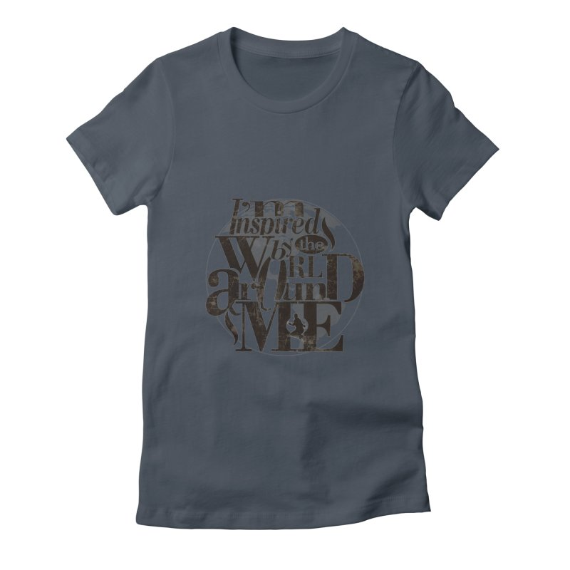 I'm Inspired By The World Around Me Women's T-Shirt by Mrc's Artist Shop