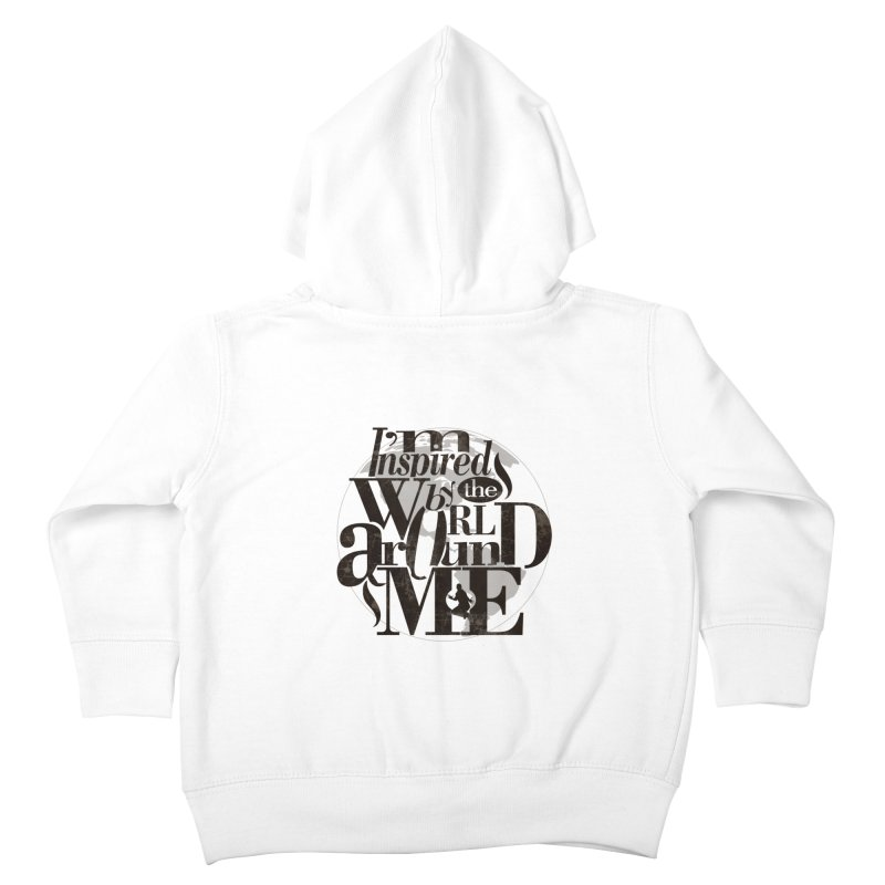 I'm Inspired By The World Around Me Kids Toddler Zip-Up Hoody by Mrc's Artist Shop