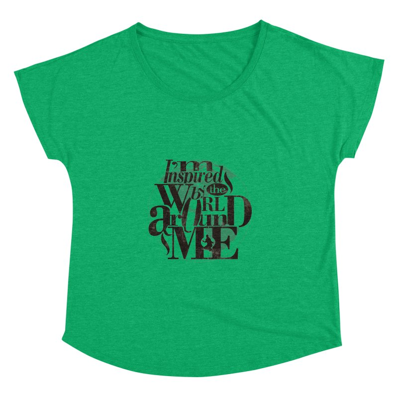 I'm Inspired By The World Around Me Women's  by Mrc's Artist Shop