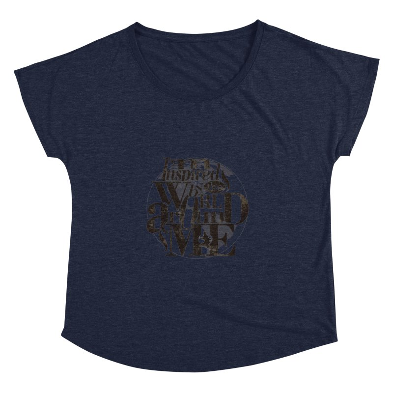 I'm Inspired By The World Around Me Women's Dolman by Mrc's Artist Shop