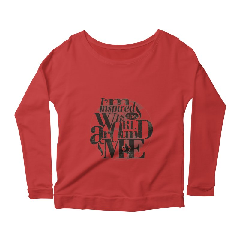 I'm Inspired By The World Around Me Women's Scoop Neck Longsleeve T-Shirt by Mrc's Artist Shop