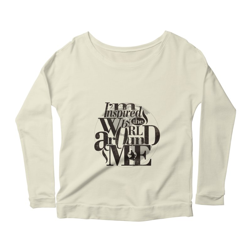 I'm Inspired By The World Around Me Women's Longsleeve Scoopneck  by Mrc's Artist Shop