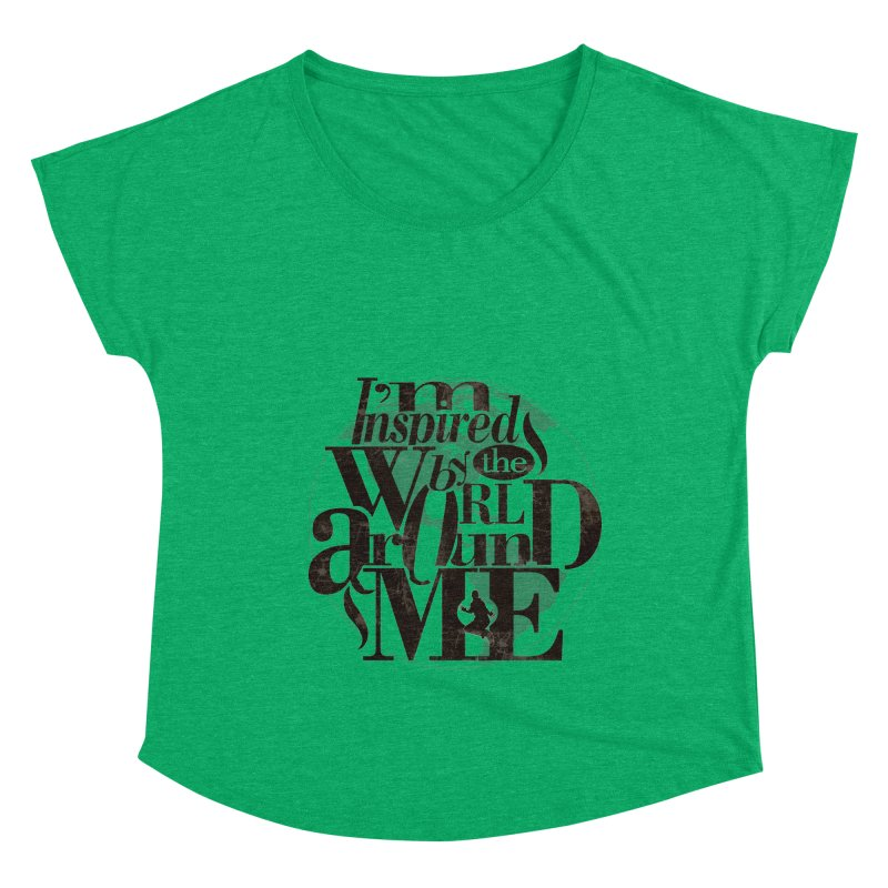 I'm Inspired By The World Around Me Women's Dolman Scoop Neck by Mrc's Artist Shop