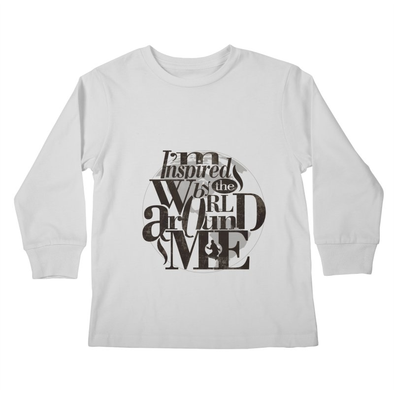 I'm Inspired By The World Around Me Kids Longsleeve T-Shirt by Mrc's Artist Shop