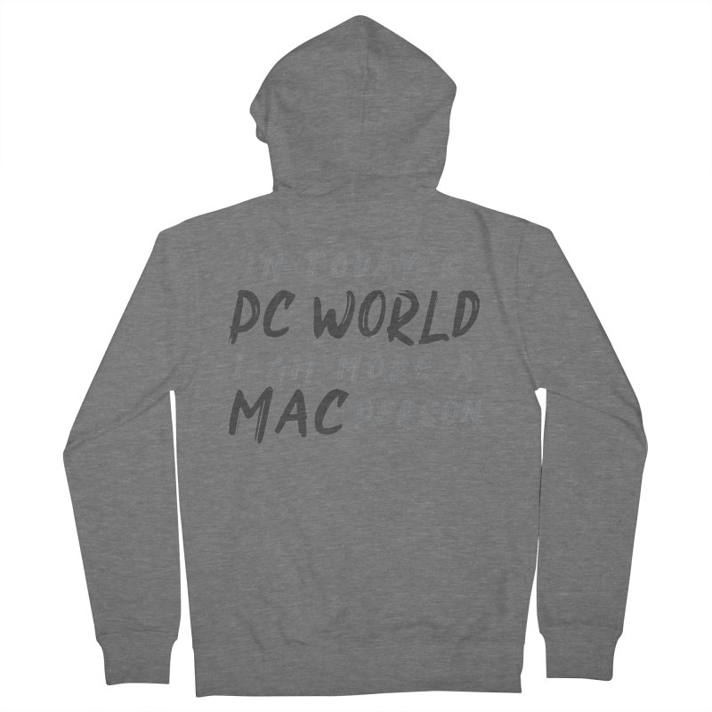 In today's PC World I am more a MAC Person Men's French Terry Zip-Up Hoody by Mrc's Artist Shop