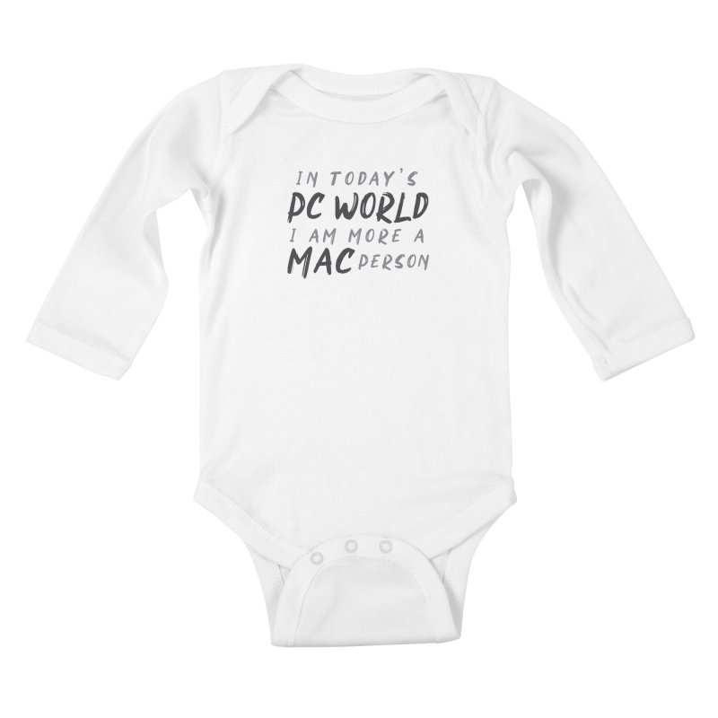 In today's PC World I am more a MAC Person Kids Baby Longsleeve Bodysuit by Mrc's Artist Shop