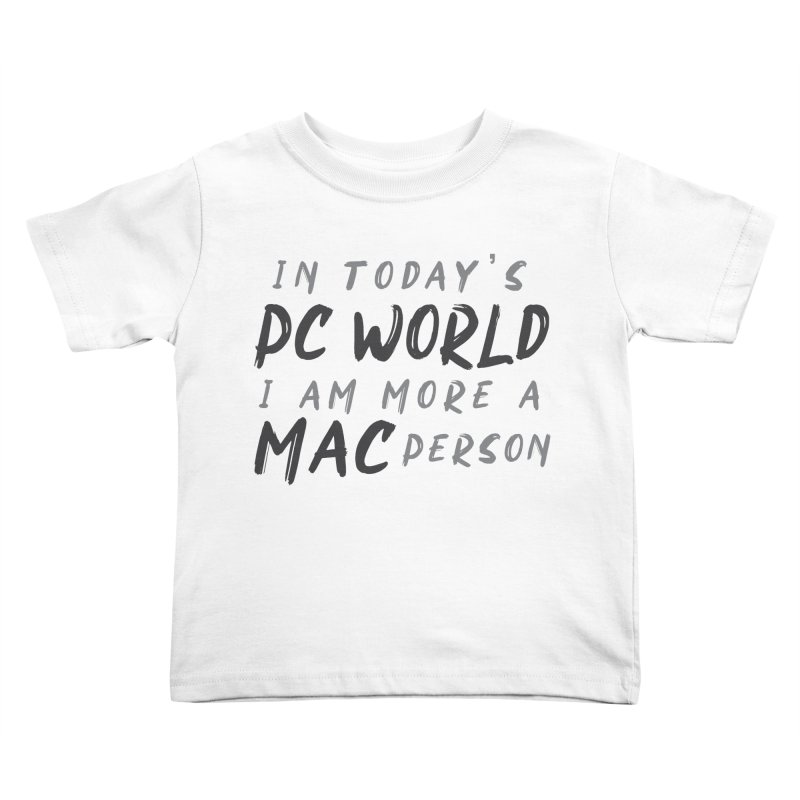 In today's PC World I am more a MAC Person Kids Toddler T-Shirt by Mrc's Artist Shop