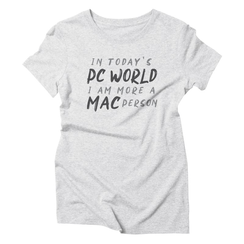 In today's PC World I am more a MAC Person Women's Triblend T-Shirt by Mrc's Artist Shop