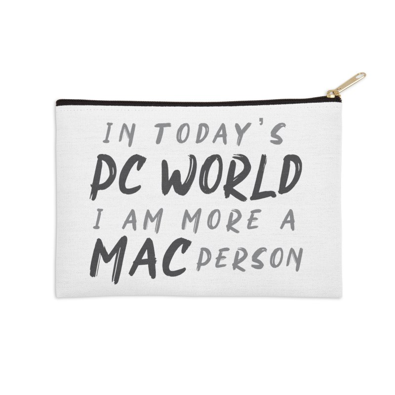 In today's PC World I am more a MAC Person Accessories Zip Pouch by Mrc's Artist Shop