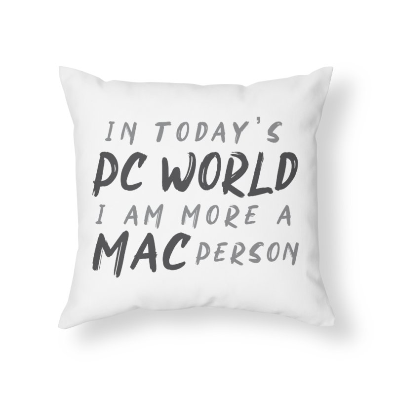 In today's PC World I am more a MAC Person Home Throw Pillow by Mrc's Artist Shop