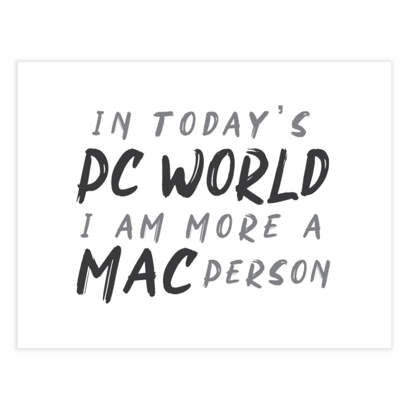 In today's PC World I am more a MAC Person Home Fine Art Print by Mrc's Artist Shop