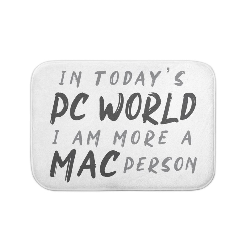 In today's PC World I am more a MAC Person Home Bath Mat by Mrc's Artist Shop