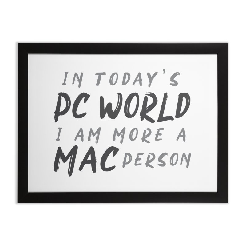 In today's PC World I am more a MAC Person Home Framed Fine Art Print by Mrc's Artist Shop