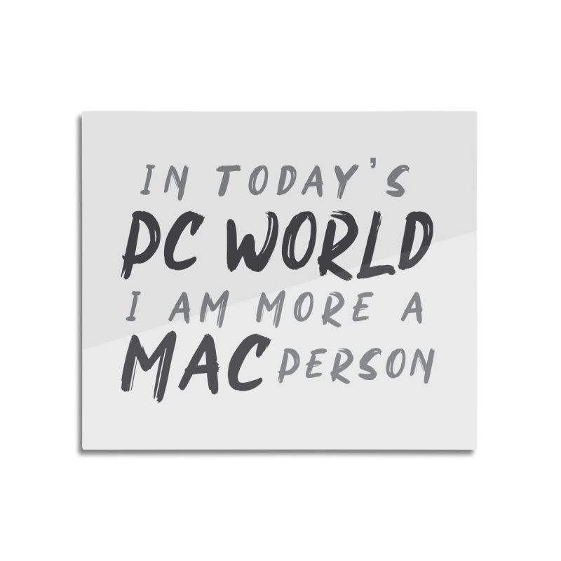 In today's PC World I am more a MAC Person Home Mounted Acrylic Print by Mrc's Artist Shop