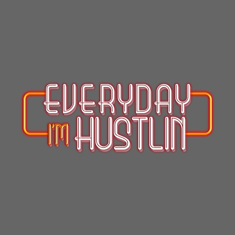 Everyday I'm Hustlin by Mrc's Artist Shop