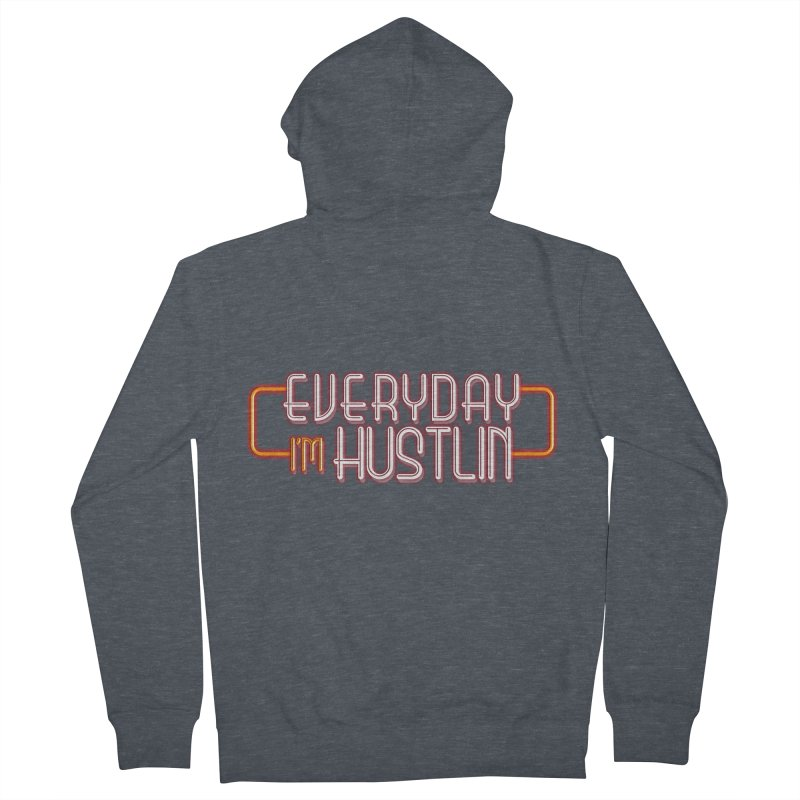 Everyday I'm Hustlin Women's French Terry Zip-Up Hoody by Mrc's Artist Shop
