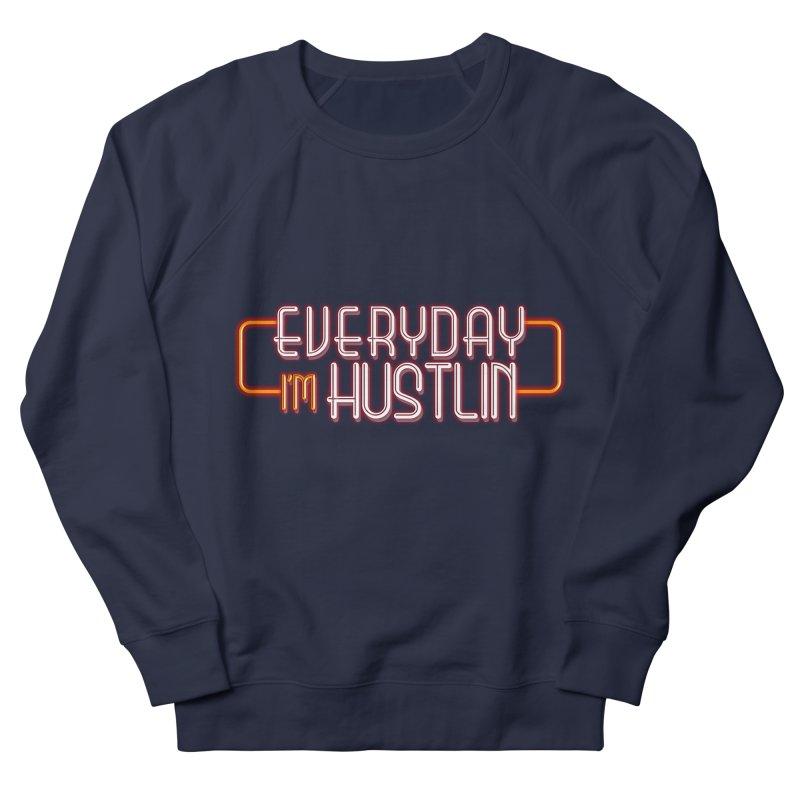 Everyday I'm Hustlin Women's French Terry Sweatshirt by Mrc's Artist Shop