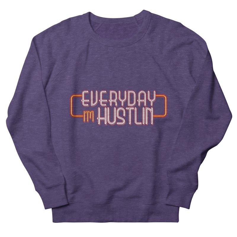 Everyday I'm Hustlin Men's Sweatshirt by Mrc's Artist Shop