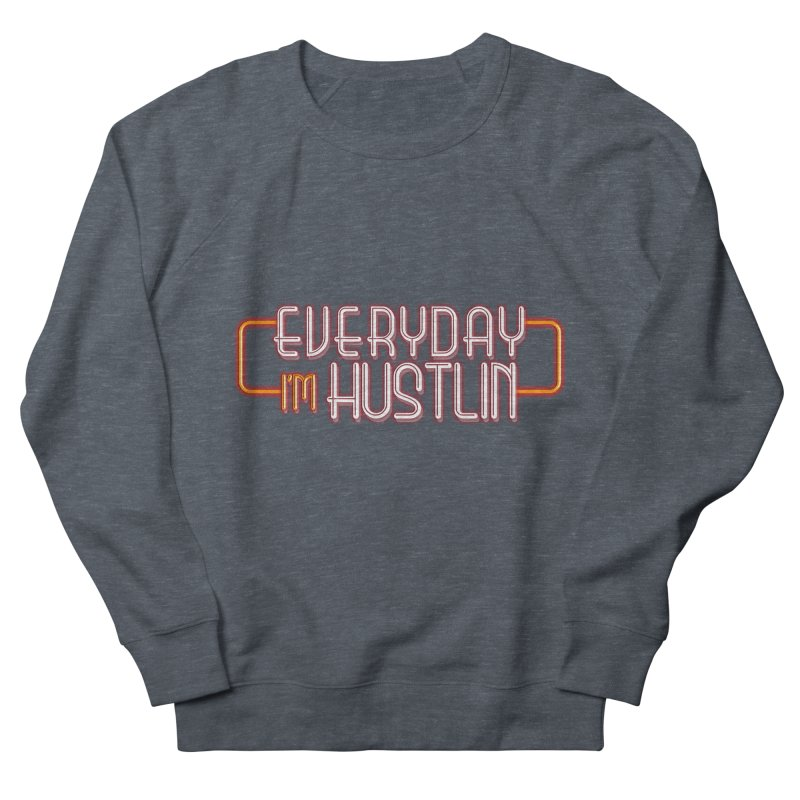 Everyday I'm Hustlin Men's French Terry Sweatshirt by Mrc's Artist Shop