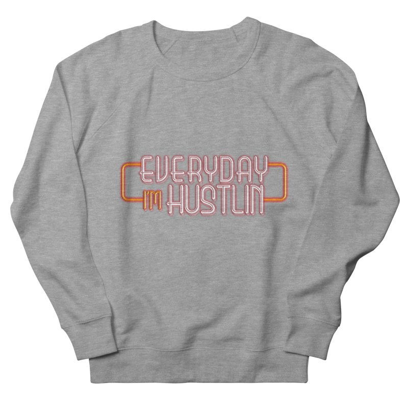 Everyday I'm Hustlin Men's French Terry Sweatshirt by Mrc's Artist Shop