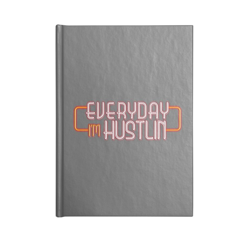 Everyday I'm Hustlin Accessories Lined Journal Notebook by Mrc's Artist Shop
