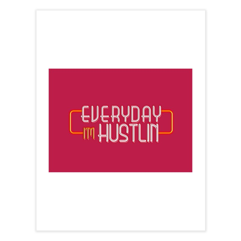 Everyday I'm Hustlin Home Fine Art Print by Mrc's Artist Shop