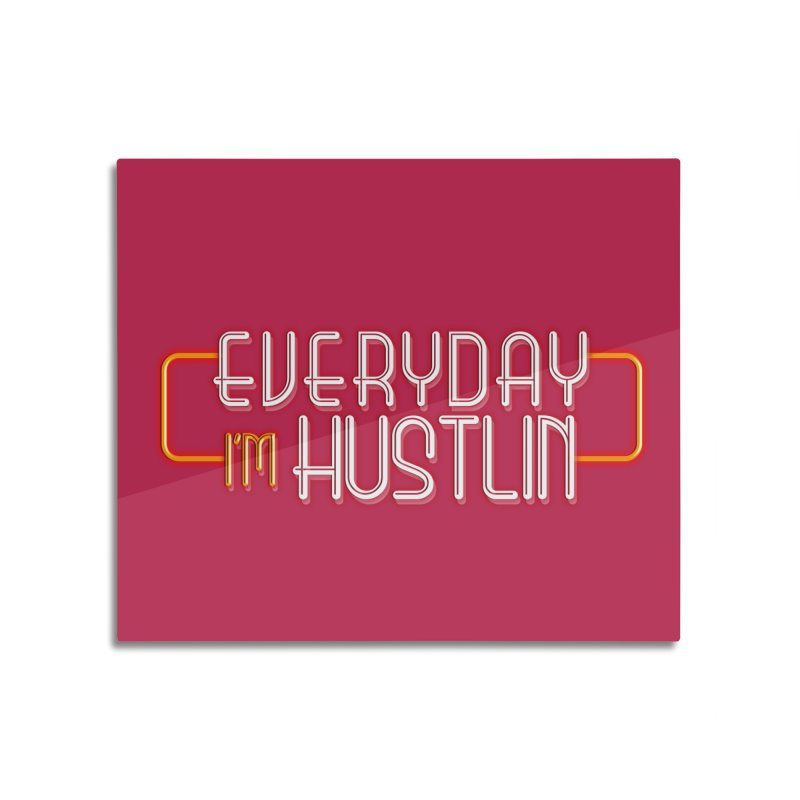 Everyday I'm Hustlin Home Mounted Aluminum Print by Mrc's Artist Shop