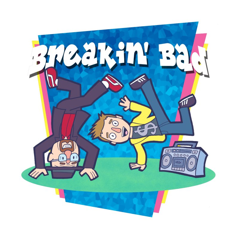 Breakin' Bad by My Pal Mark