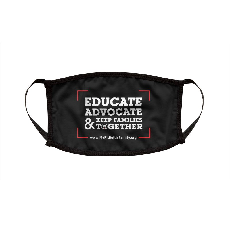 MPBIF Educate, Advocate, & Keep Families Together Accessories Face Mask by My Pit Bull is Family Shop