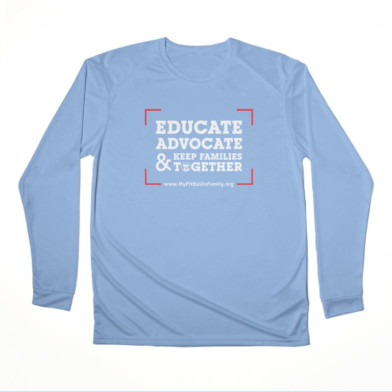 MPBIF Educate, Advocate, & Keep Families Together Men's Longsleeve T-Shirt by My Pit Bull is Family Shop