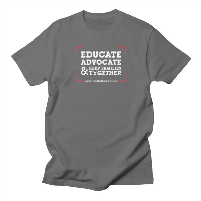 MPBIF Educate, Advocate, & Keep Families Together Men's T-Shirt by My Pit Bull is Family Shop