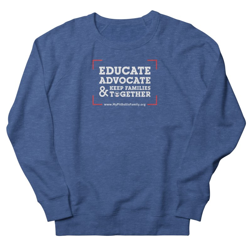 MPBIF Educate, Advocate, & Keep Families Together Women's Sweatshirt by My Pit Bull is Family Shop