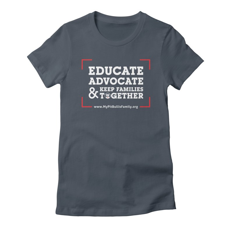 MPBIF Educate, Advocate, & Keep Families Together Women's T-Shirt by My Pit Bull is Family Shop