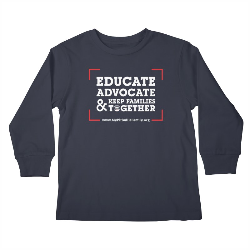 MPBIF Educate, Advocate, & Keep Families Together Kids Longsleeve T-Shirt by My Pit Bull is Family Shop