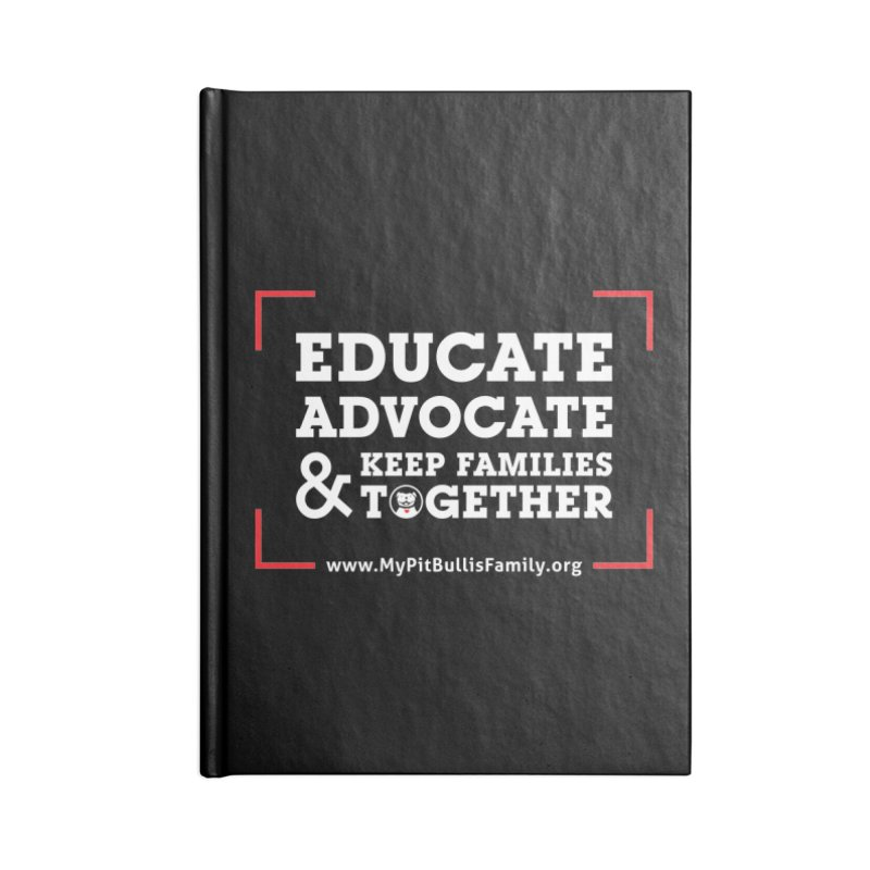 MPBIF Educate, Advocate, & Keep Families Together Accessories Notebook by My Pit Bull is Family Shop