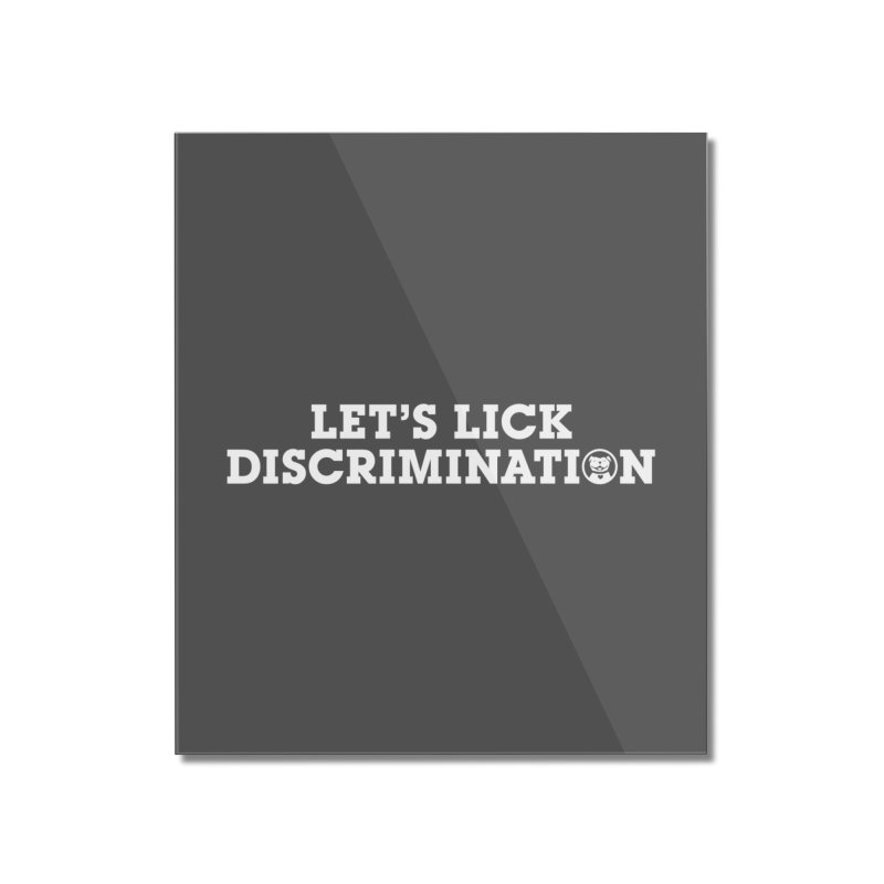 MPBIF Let's Lick Discrimination Home Mounted Acrylic Print by My Pit Bull is Family Shop