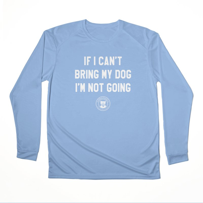 MPBIF If I Can't Bring My Dog, I'm Not Going Men's Longsleeve T-Shirt by My Pit Bull is Family Shop