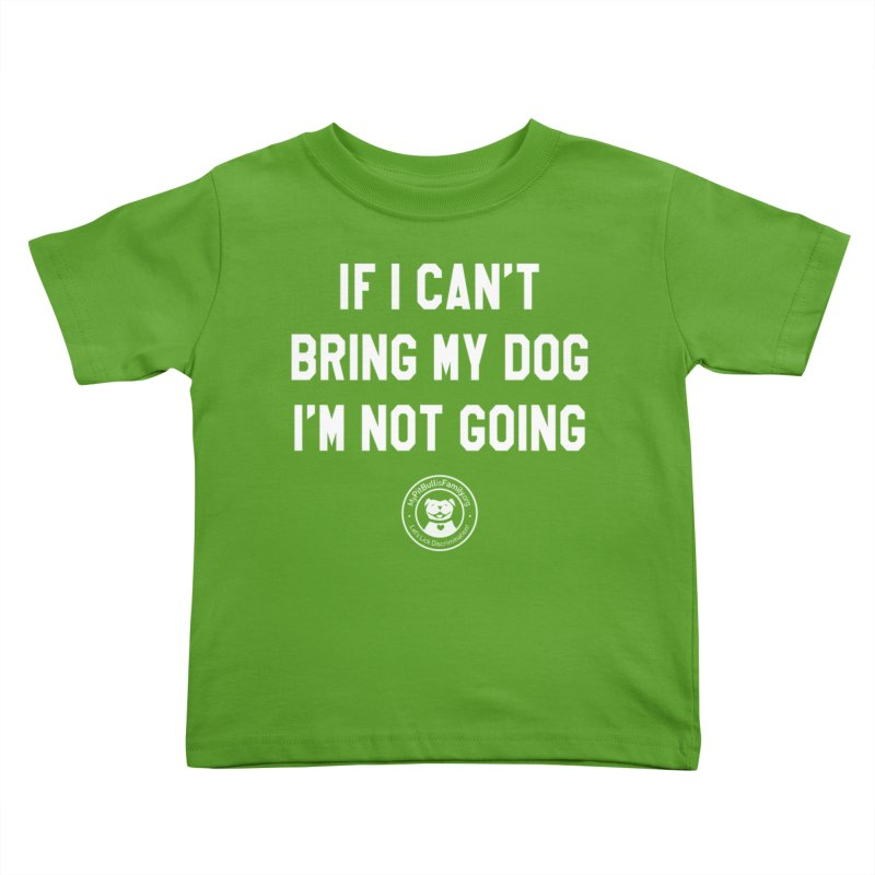 MPBIF If I Can't Bring My Dog, I'm Not Going Kids Toddler T-Shirt by My Pit Bull is Family Shop