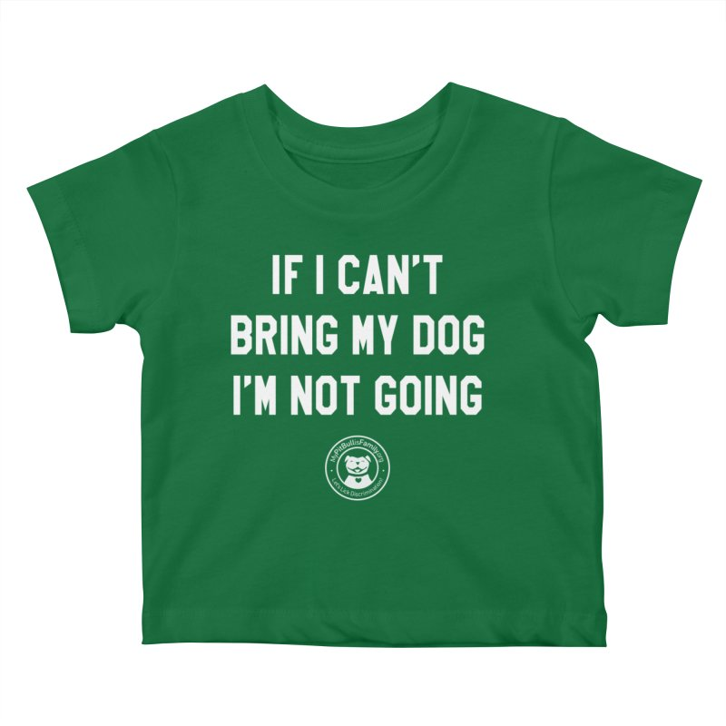 MPBIF If I Can't Bring My Dog, I'm Not Going Kids Baby T-Shirt by My Pit Bull is Family Shop